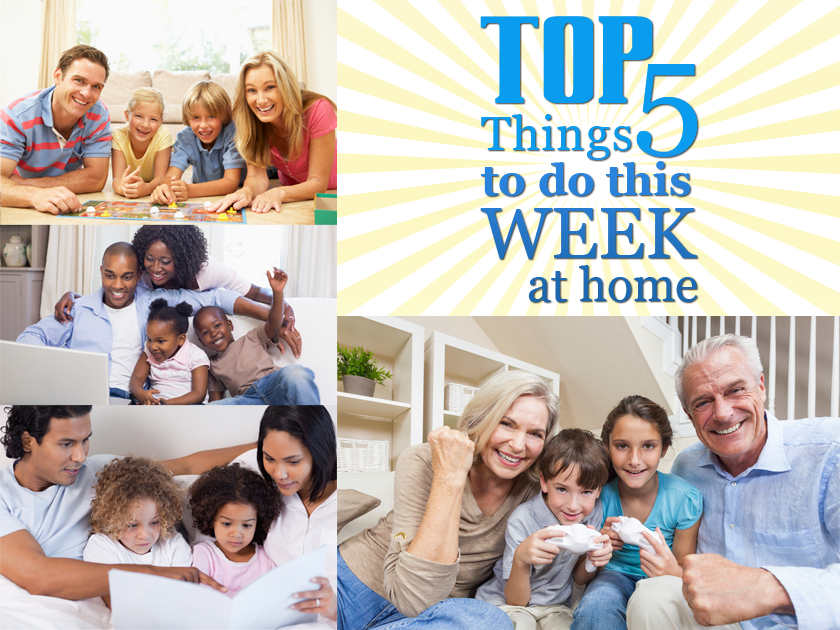 Top 5 Things To Do At Home